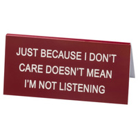 Say What? Desk Sign Small - Just Because I Don't Care…