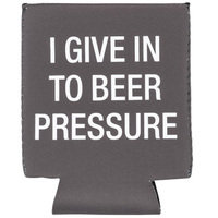 Say What? Stubby Holder - I Give In To Beer Pressure