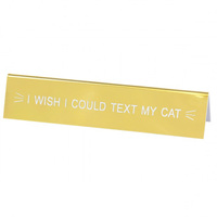 Say What? Desk Sign Medium - I Wish I Could Text My Cat