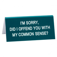 Say What? Desk Sign Small - I'm Sorry Did I Offend You…