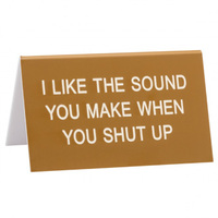 Say What? Desk Sign Large - I Like The Sounds You Make…