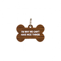 Say What? Dog Tag - Im Why We Cant Have Nice Things