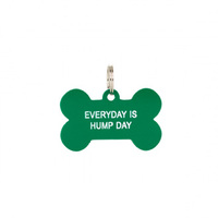 Say What? Dog Tag - Every Day Is Hump Day