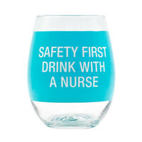 Wine Glass - Safety First, Drink With A Nurse