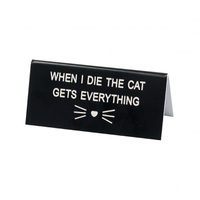 Say What? Desk Sign Small - When I Die The Cat Gets Everything
