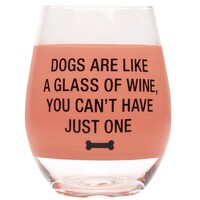 Wine Glass - Dogs Are Like A Glass Of Wine, You Can't Have Just One
