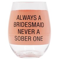 Wine Glass - Always A Bridesmaid, Never A Sober One
