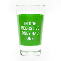 Pint Glass - In Dog Beers I've Only Had One
