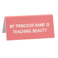 Say What? Desk Sign Small - My Princess Name Is Teaching Beauty