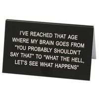 Say What? Desk Sign Large - I've Reached That Age…