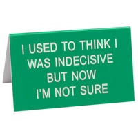 Say What? Desk Sign Large - I Used To Think I Was Indecisive…