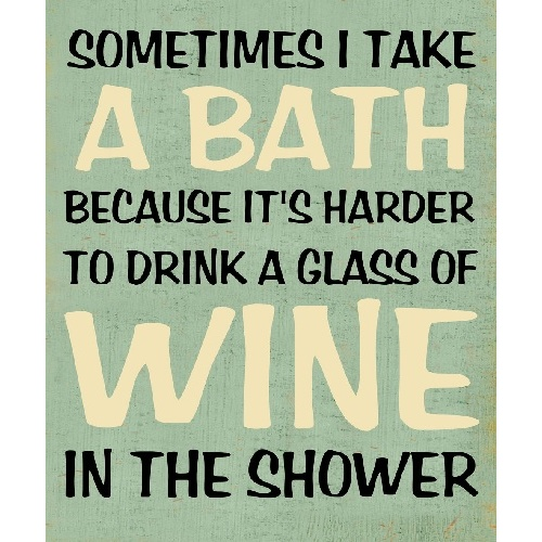 Wooden Plaque - Sometimes I Take a BATH because it's harder to drink a glass of wine in the shower Wall Art